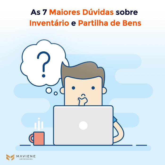 As 7 Maiores Dúvidas sobre inventário e Partilha de Bens