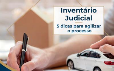 Inventário Judicial passo a passo: 5 dicas de como agilizar o processo